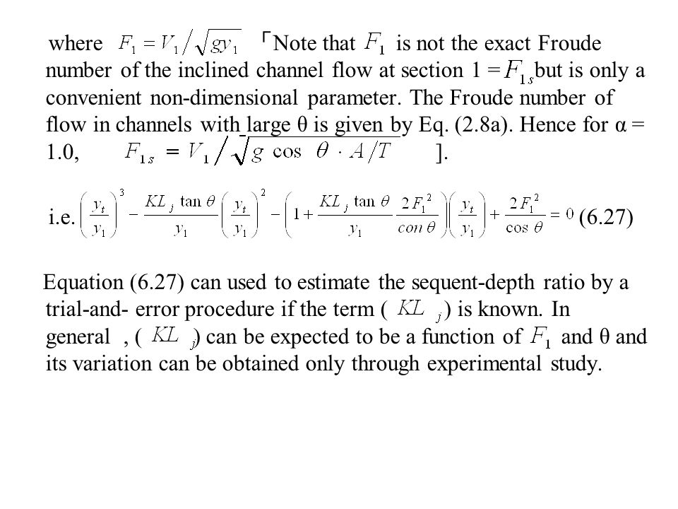 where 「Note that is not the exact Froude number of the inclined channel flow at section 1 = but is only a convenient non-dimensional parameter. The Froude number of flow in channels with large θ is given by Eq. (2.8a). Hence for α = 1.0, ].